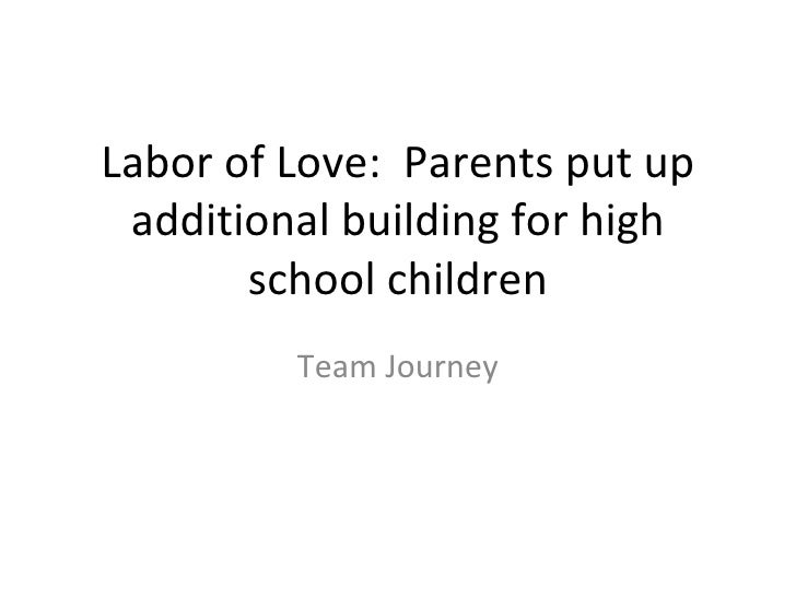 Labor of Love: Parents put up additional building for high       school children         Team Journey