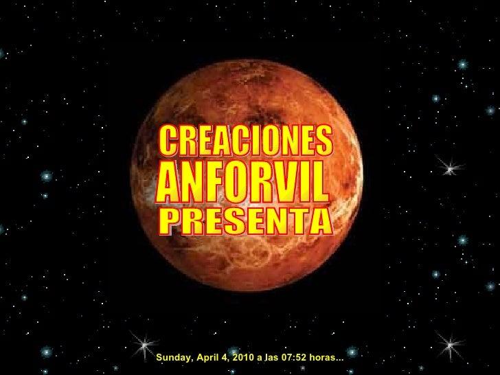 CREACIONES ANFORVIL PRESENTA Sunday, April 4, 2010  a las  07:51  horas...