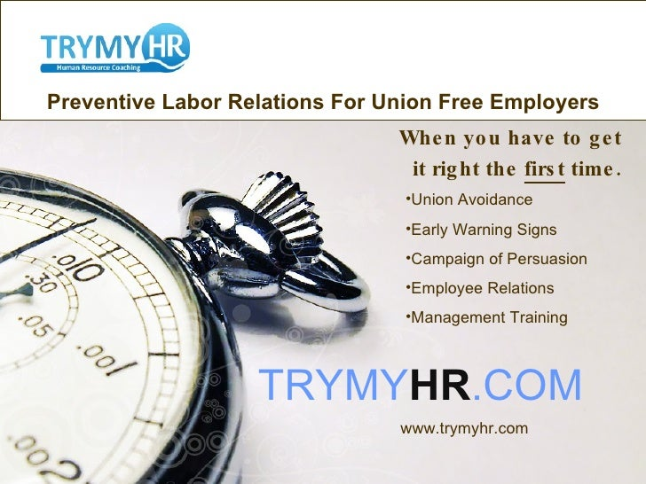 Preventive Labor Relations For Union Free Employers When you have to get it right the  first  time. <ul><li>Union Avoidanc...