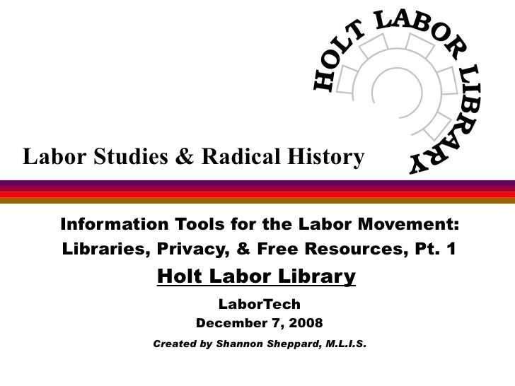 Information Tools for the Labor Movement: Libraries, Privacy, & Free Resources, Pt. 1 Holt Labor Library   LaborTech Decem...