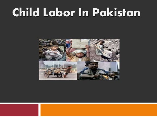 an analysis of child labor in pakistan A comparative analysis of rural and urban child labor in pakistan rana ejaz ali khan department of economics.