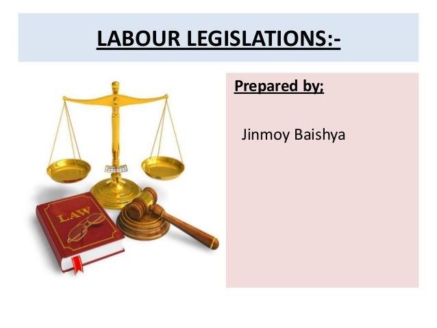 Prepared by; Jinmoy Baishya LABOUR LEGISLATIONS:-