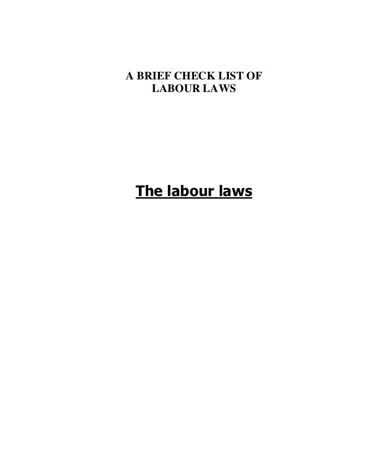 A BRIEF CHECK LIST OF    LABOUR LAWS The labour laws