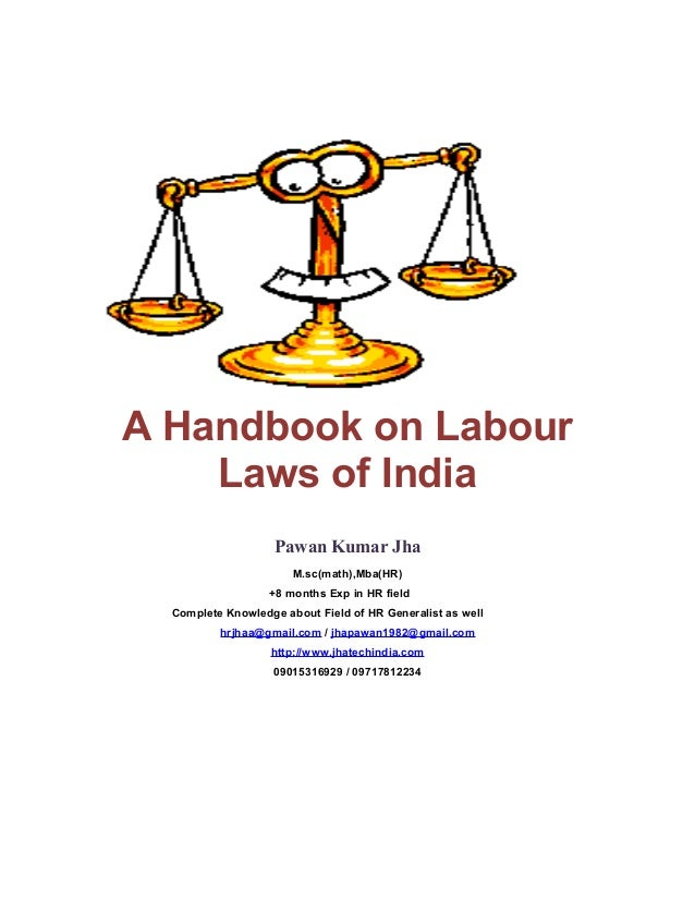 A Handbook on Labour Laws of India Pawan Kumar Jha M.sc(math),Mba(HR) +8 months Exp in HR field Complete Knowledge about F...