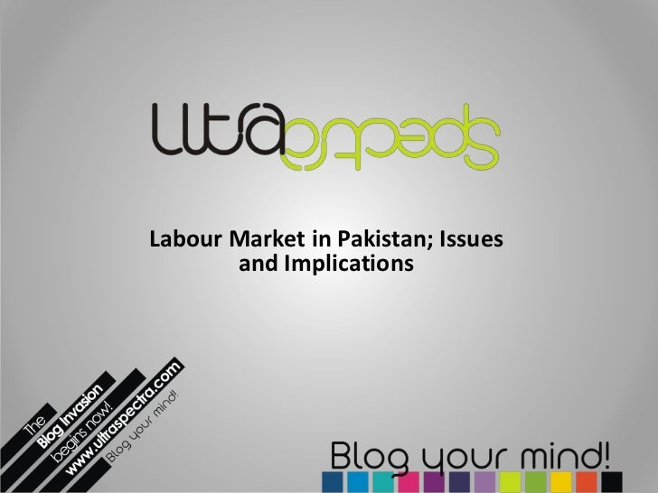 Labour Market in Pakistan; Issues       and Implications