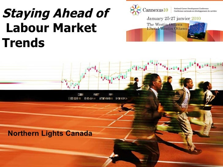 Staying Ahead of   Labour Market Trends Northern Lights Canada