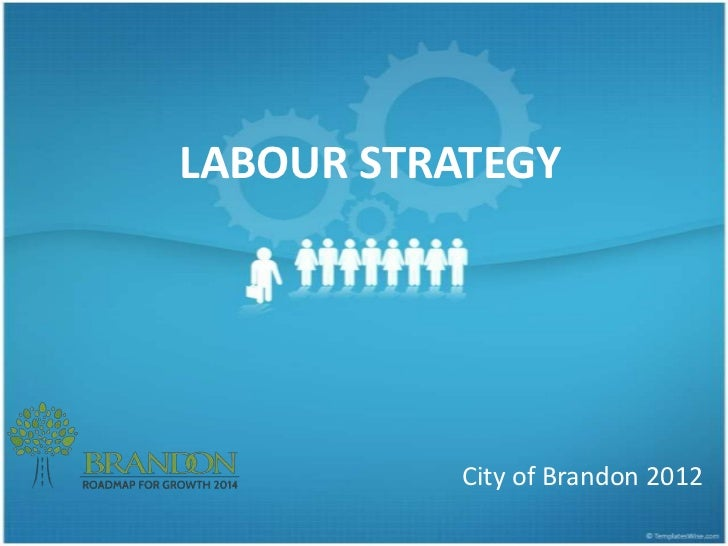 LABOUR STRATEGY           City of Brandon 2012