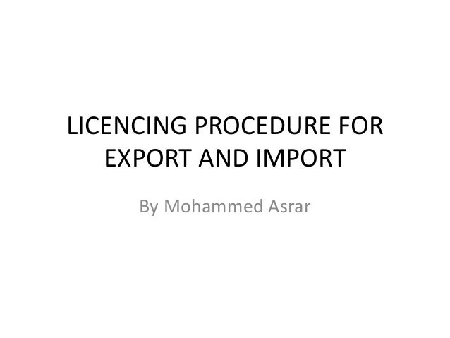 LICENCING PROCEDURE FOR EXPORT AND IMPORT