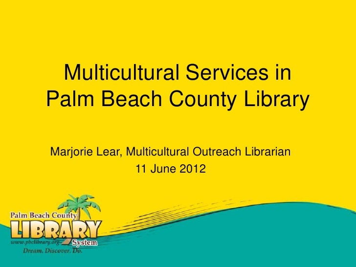 Multicultural Services inPalm Beach County LibraryMarjorie Lear, Multicultural Outreach Librarian                11 June 2...