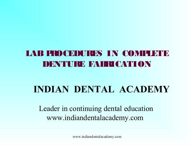 LAB P OCEDUR R ES IN COMP LETE DENTUR FAB ICATION E R  INDIAN DENTAL ACADEMY Leader in continuing dental education www.ind...