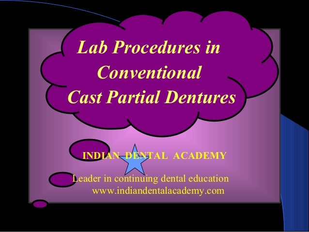 Lab Procedures in Conventional Cast Partial Dentures INDIAN DENTAL ACADEMY Leader in continuing dental education www.india...