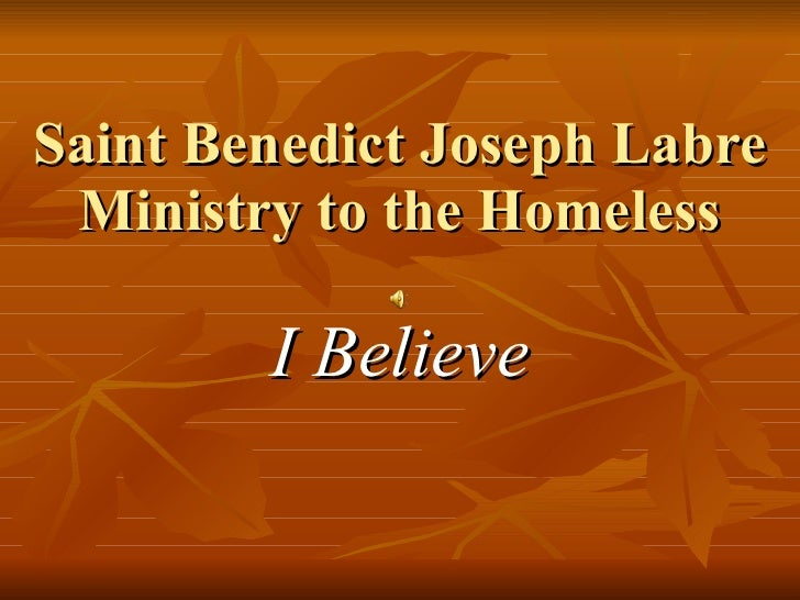 Saint Benedict Joseph Labre Ministry to the Homeless I Believe
