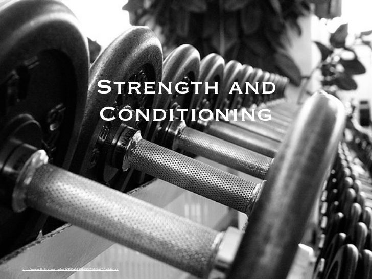 Strength and                                             Conditioninghttp://www.flickr.com/photos/49604621@N00/25861473/lig...