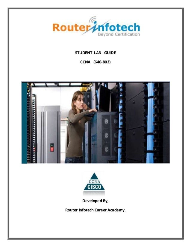 STUDENT LAB GUIDE       CCNA (640-802)        Developed By,Router Infotech Career Academy.