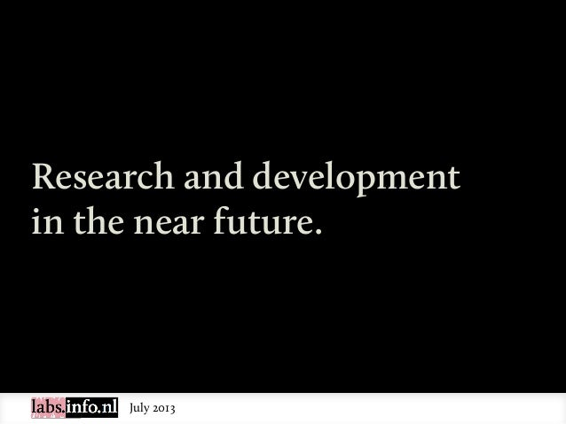July 2013 Research and development in the near future.