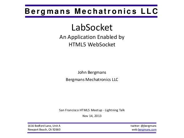 Bergmans Mechatronics LLC  LabSocket An Application Enabled by HTML5 WebSocket  John Bergmans Bergmans Mechatronics LLC  S...
