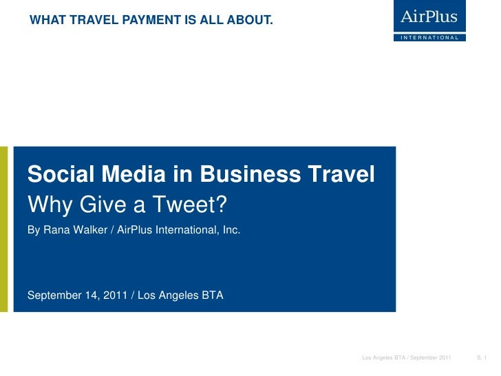 WHAT TRAVEL PAYMENT IS ALL ABOUT.Social Media in Business TravelWhy Give a Tweet?By Rana Walker / AirPlus International, I...