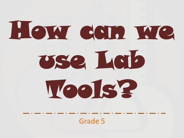 How can we use Lab Tools? Grade 5