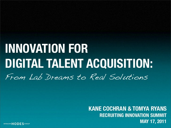 INNOVATION FORDIGITAL TALENT ACQUISITION:From Lab Dreams to Real Solutions                   KANE COCHRAN & TOMYA RYANS   ...