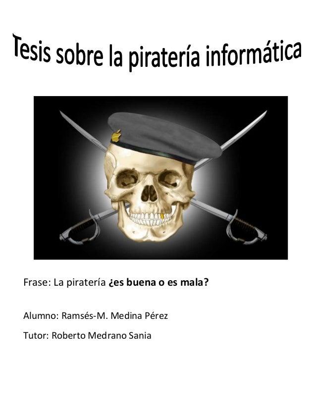 Frase: La piratería ¿es buena o es mala?Alumno: Ramsés-M. Medina PérezTutor: Roberto Medrano Sania