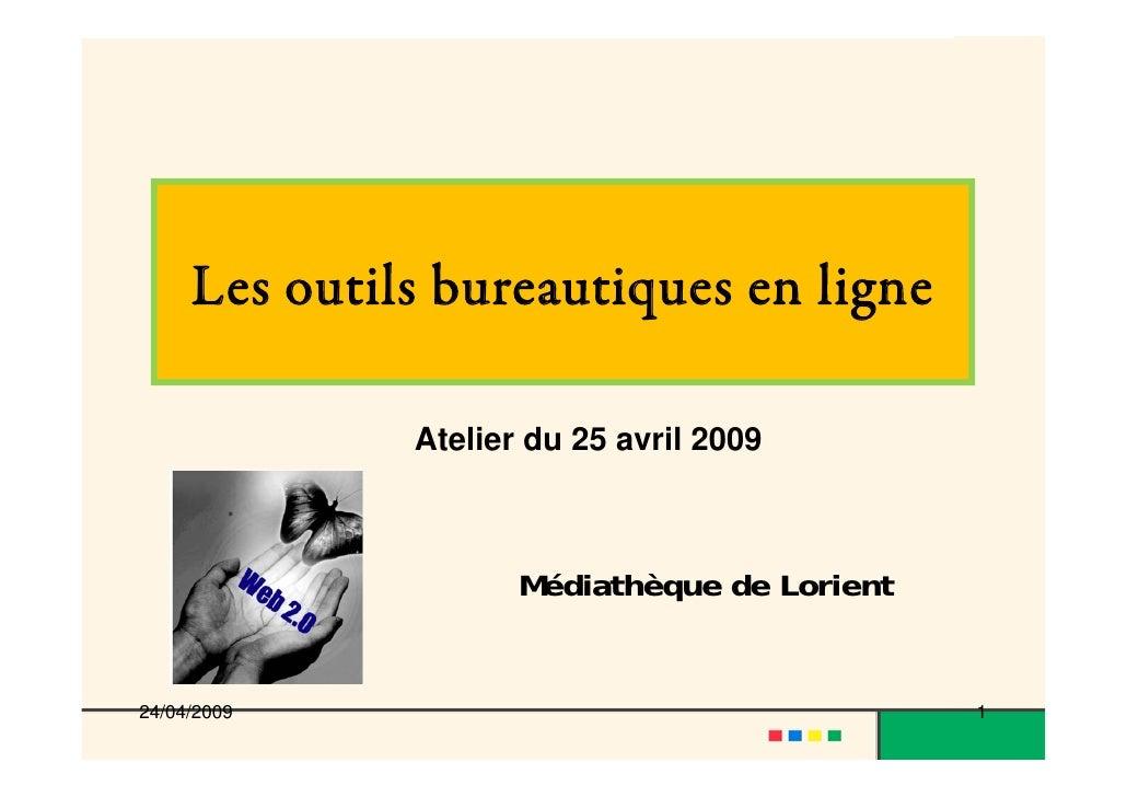 Les outils bureautiques en ligne                Atelier du 25 avril 2009                         Médiathèque de Lorient   ...