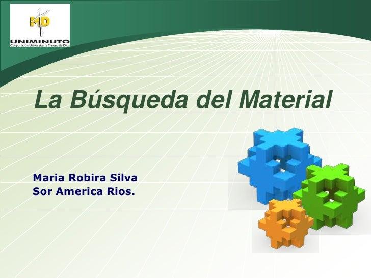 LOGO La Búsqueda del Material Maria Robira Silva Sor America Rios.