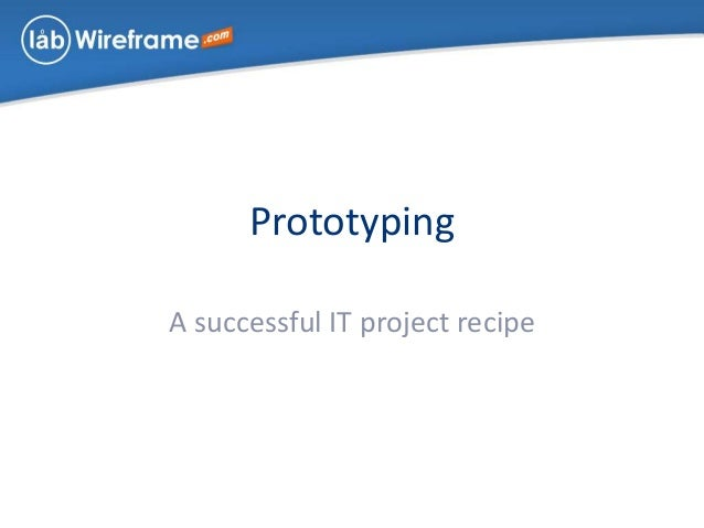 Prototyping A successful IT project recipe
