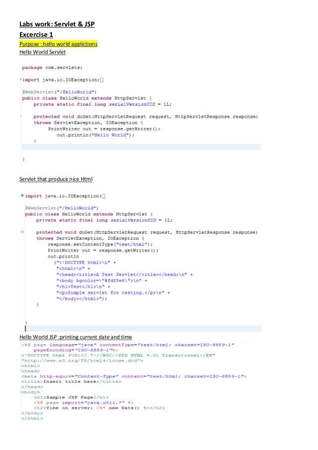 Labs work: Servlet & JSPExcercise 1Purpose : hello world applictionsHello World ServletServlet that produce nice HtmlHello...