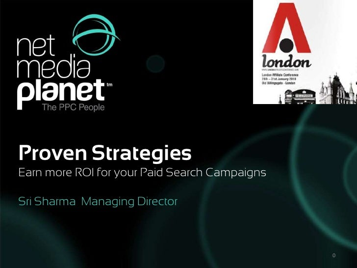 Proven Strategies  <br />Earn more ROI for your Paid Search Campaigns<br />Sri Sharma  Managing Director<br />0<br />