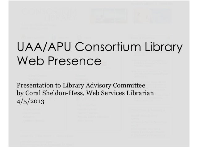 UAA/APU Consortium LibraryWeb PresencePresentation to Library Advisory Committeeby Coral Sheldon-Hess, Web Services Librar...