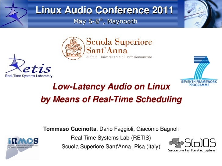 Linux Audio Conference 2011            May 6-8th, Maynooth   Low-Latency Audio on Linuxby Means of Real-Time Scheduling To...
