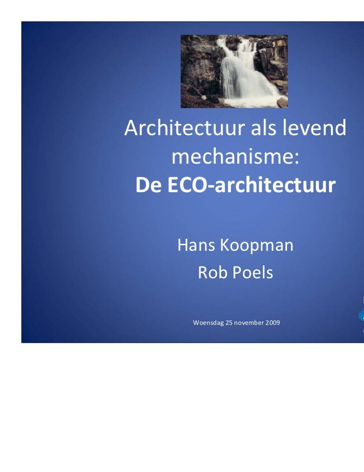 Architectuur als levend    mechanisme: De ECO-architectuur     Hans Koopman       Rob Poels       Woensdag 25 november 2009