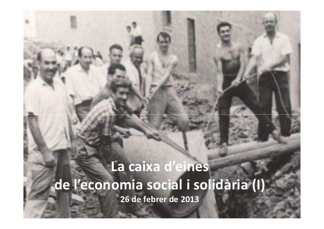 La caixa d'einesde l'economia social i solidària (I)26 de febrer de 2013