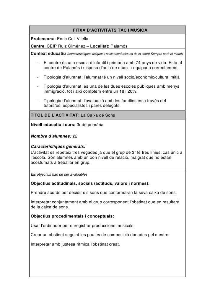 FITXA D'ACTIVITATS TAC I MÚSICA  Professor/a: Enric Coll Vilella Centre: CEIP Ruiz Giménez – Localitat: Palamós Context ed...
