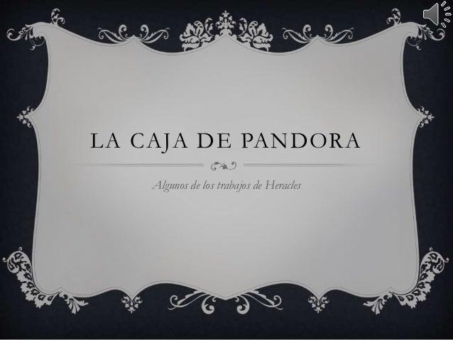 LA CAJA DE PANDORA  Algunos de los trabajos de Heracles