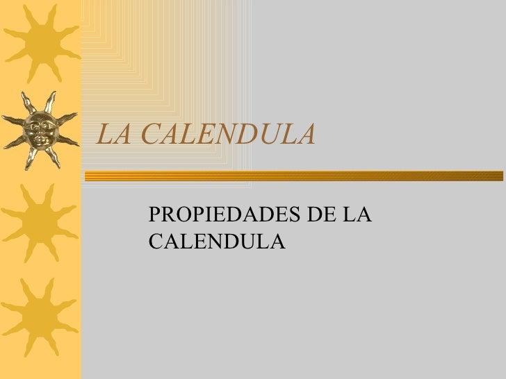 LA CALENDULA  PROPIEDADES DE LA  CALENDULA