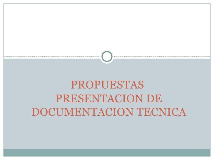 PROPUESTAS  PRESENTACION DE DOCUMENTACION TECNICA