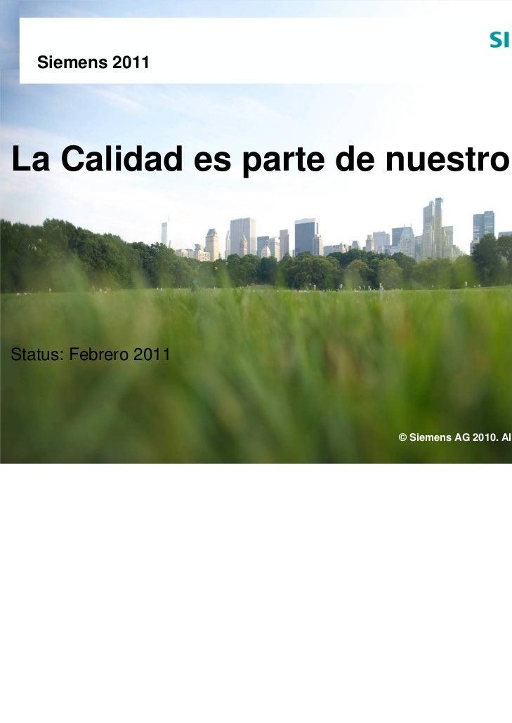 Siemens 2011La Calidad es parte de nuestro ADNStatus: Febrero 2011                       © Siemens AG 2009. All rights res...