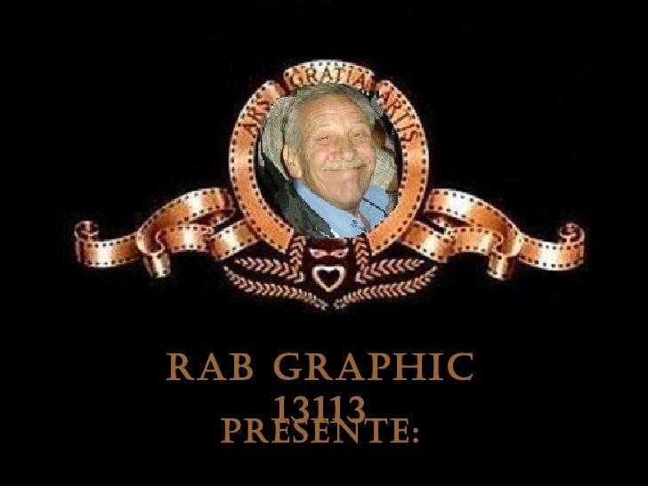 RAB GRAPHIC    13113 PRESENTE: