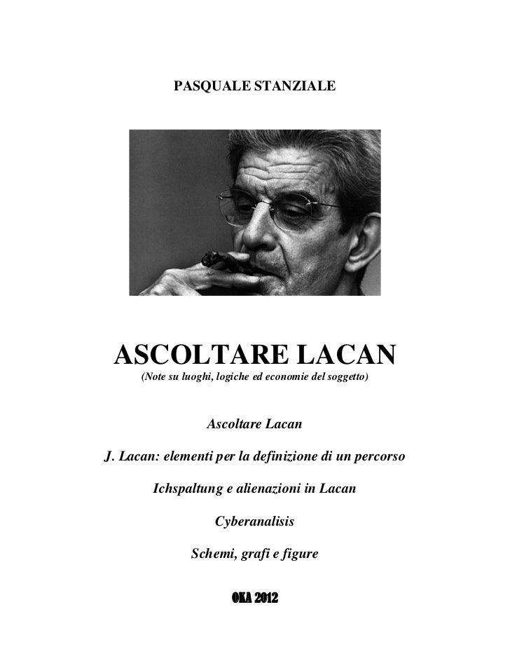 PASQUALE STANZIALE ASCOLTARE LACAN      (Note su luoghi, logiche ed economie del soggetto)                    Ascoltare La...