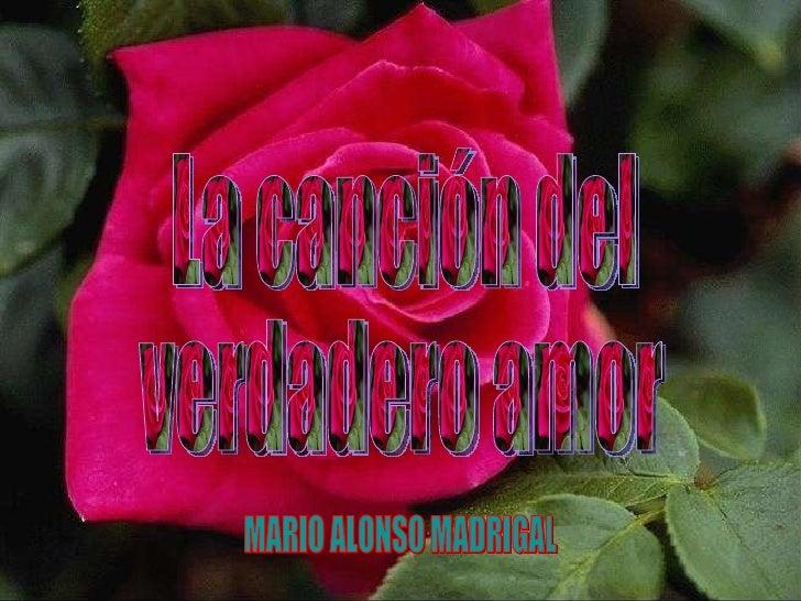 La canción del verdadero amor MARIO ALONSO MADRIGAL