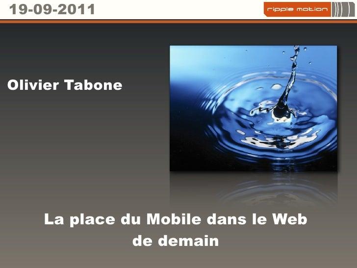 19-09-2011Olivier Tabone    La place du Mobile dans le Web              de demain