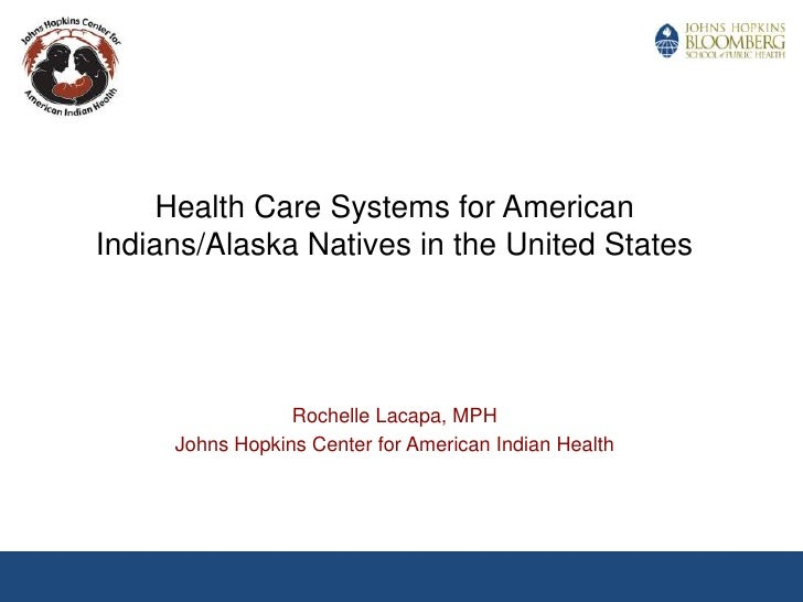Health Care Systems for American Indians/Alaska Natives in the United States <br />Rochelle Lacapa, MPH<br />Johns Hopkins...
