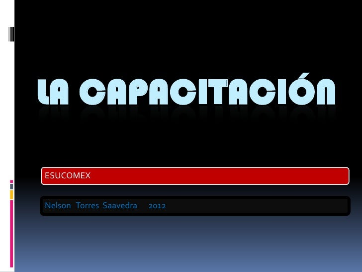 LA CAPACITACIÓNESUCOMEXNelson Torres Saavedra   2012