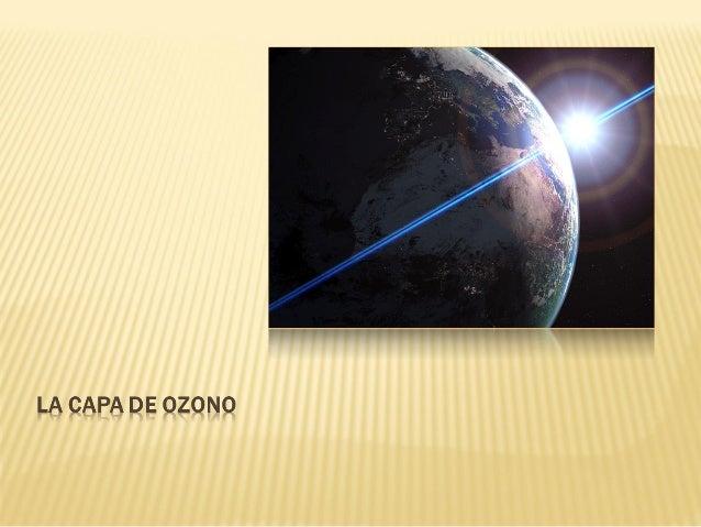  ¿Que es el Ozono?  La Capa De Ozono  Consecuencias y Causas  Relámpago del Catatumbo  ¿Como se destruye el Ozono?  ...