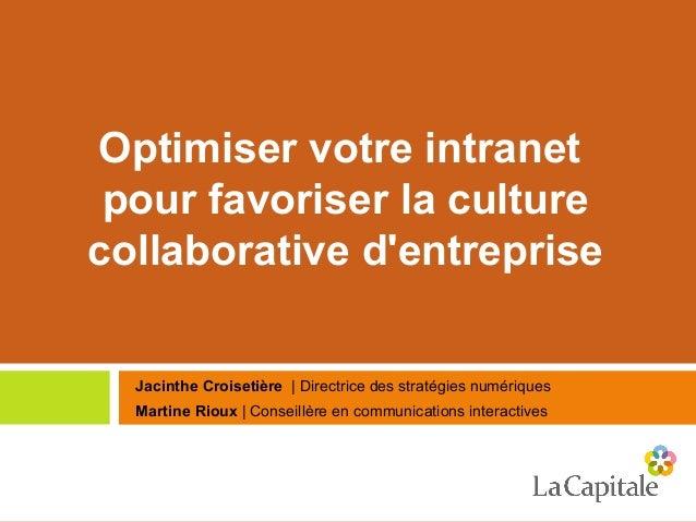 Optimiser votre intranet pour favoriser la culture collaborative d'entreprise Jacinthe Croisetière | Directrice des straté...