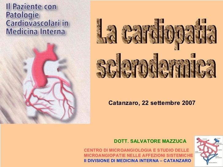 La cardiopatia sclerodermica Catanzaro, 22 settembre 2007 CENTRO DI MICROANGIOLOGIA E STUDIO DELLE  MICROANGIOPATIE NELLE ...