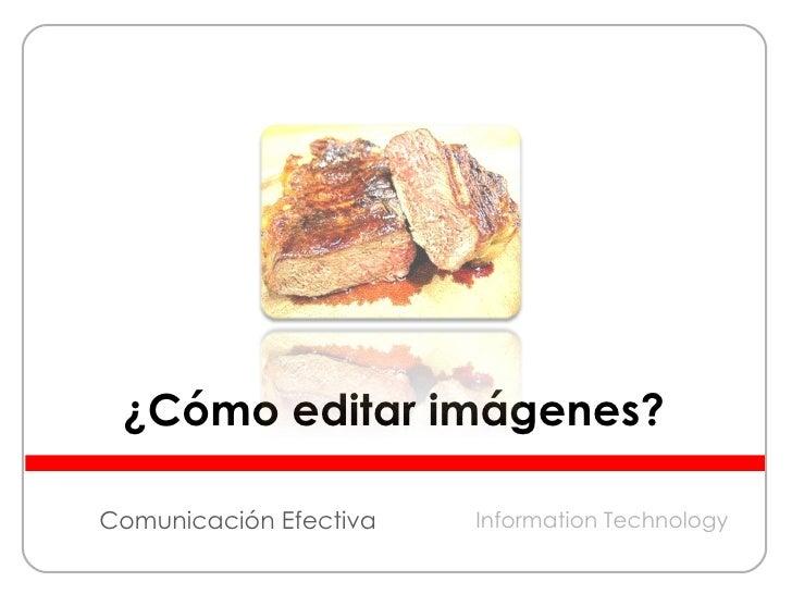 Comunicación Efectiva ¿Cómo editar imágenes? Information Technology