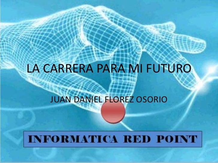 LA CARRERA PARA MI FUTURO   JUAN DANIEL FLOREZ OSORIO