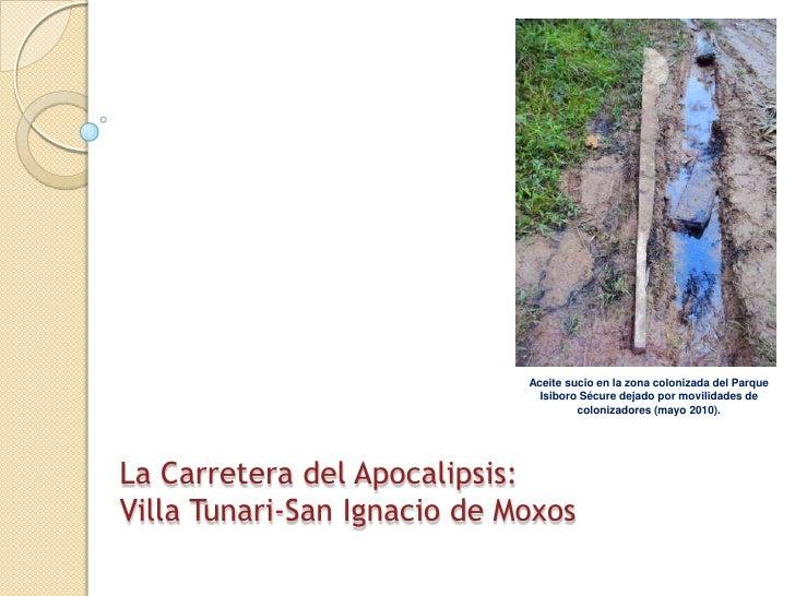 Aceite sucio en la zona colonizada del Parque Isiboro Sécure dejado por movilidades de colonizadores (mayo 2010).<br />La ...